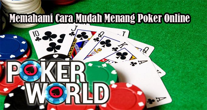 Memahami Cara Mudah Menang Poker Online