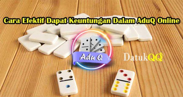 Cara Efektif Dapat Keuntungan Dalam AduQ Online