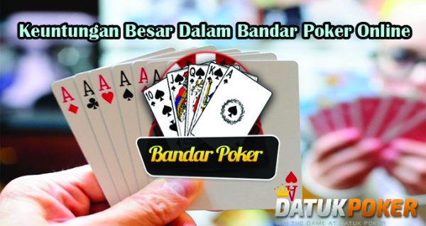 Dapatkan Keuntungan Besar Dalam Bandar Poker Online