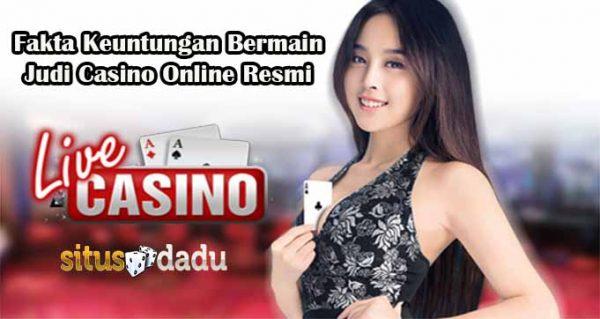 Fakta Keuntungan Bermain Judi Casino Online Resmi