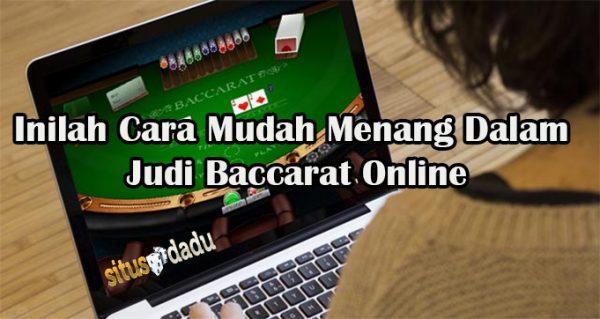 Inilah Cara Mudah Menang Dalam Judi Baccarat Online