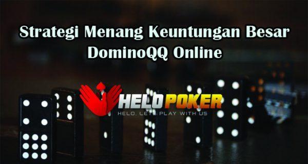 Strategi Menang Keuntungan Besar DominoQQ Online